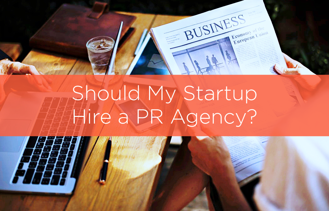 Should My Startup Hire a PR Agency?
