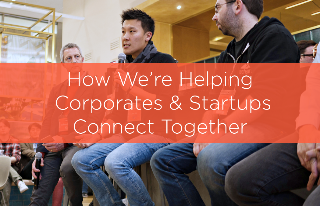 How We're Helping Corporates and Startups Connect Together